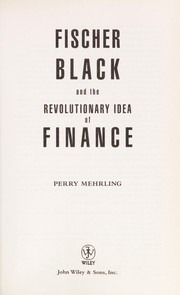 Cover of: Fischer Black and the revolutionary idea of finance | Perry Mehring