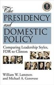 Cover of: The Presidency and Domestic Policy: Comparing Leadership Styles, FDR to Clinton