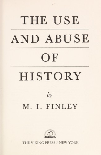 The use and abuse of history by Moses I. Finley