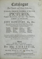 Cover of: A catalogue of the valuable and choice collection of Italian, French, Flemish, & Dutch pictures, capital drawings, and some fine prints, cameos and intaglios, of the late John Davenport, Esq., dec | Christie Mr