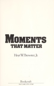 Cover of: Moments that matter | Hoyt W. Brewster