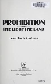 Cover of: Prohibition, the lie of the land | Sean Dennis Cashman