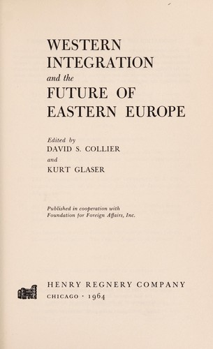 Western integration and the future of Eastern Europe by edited by David S. Collier and Kurt Glaser.