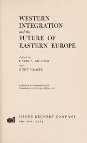 Cover of: Western integration and the future of Eastern Europe | edited by David S. Collier and Kurt Glaser.