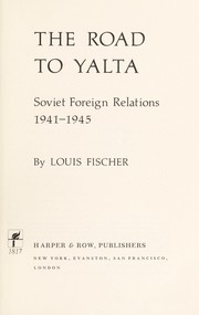 Cover of: The road to Yalta: Soviet foreign relations, 1941-1945. | Fischer, Louis