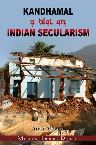 Kandhamal, a blot on Indian Secularism by Anto Akkara