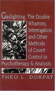 Cover of: Gaslighting, the double whammy, interrogation, and other methods of covert control in psychotherapy and psychoanalysis