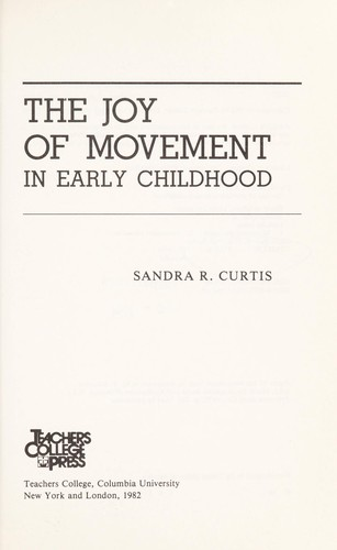 The joy of movement in early childhood by Sandra R. Curtis