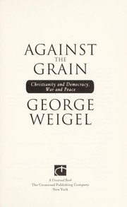 Cover of: Against the Grain: Chrisitanity and Democracy, War and Peace