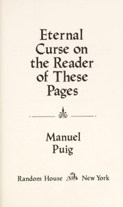 Cover of: Eternal curse on the reader of these pages | Manuel Puig