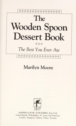 The Wooden Spoon Dessert Book by Marilyn M. Moore