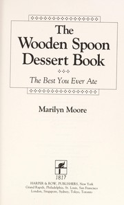 Cover of: The Wooden Spoon Dessert Book | Marilyn M. Moore