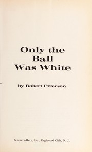 Cover of: Only the ball was white. | Peterson, Robert