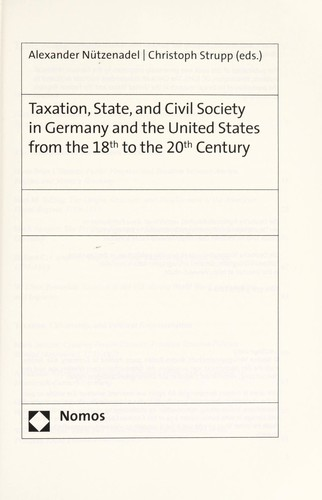 Taxation, state, and civil society in Germany and the United States from the 18th to the 20th century by Alexander Nützenadel, Christoph Strupp, eds.
