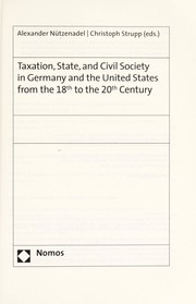Cover of: Taxation, state, and civil society in Germany and the United States from the 18th to the 20th century | Alexander Nützenadel, Christoph Strupp, eds.