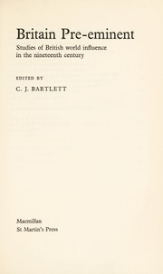 Cover of: Britain pre-eminent: studies of British world influence in the nineteenth century | C. J. Bartlett