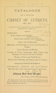 Cover of: Catalogue of a private cabinet of antiques, etc., etc., collected in Europe by a gentleman now residing in this city, comprising jewelry, ... coins, bronzes, and medals, ... and engravings on copper ... | Leavitt