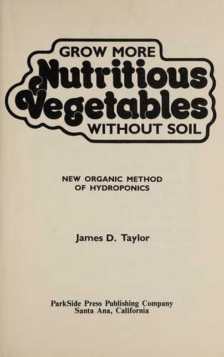 Grow more nutritious vegetables without soil by Taylor, James D.