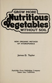 Cover of: Grow more nutritious vegetables without soil | Taylor, James D.