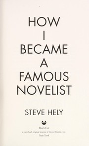 Cover of: How I became a famous novelist | Steve Hely