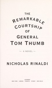 Cover of: The remarkable courtship of General Tom Thumb | Nicholas Rinaldi