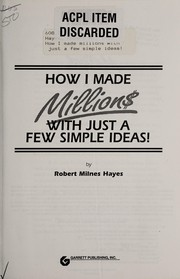 Cover of: How I made millions with just a few simple ideas! | Robert M. Hayes