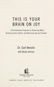 Cover of: This is your brain on joy: how the new science of happiness can help you feel good and be happy