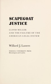 Cover of: Scapegoat justice; Lloyd Miller and the failure of the American legal system