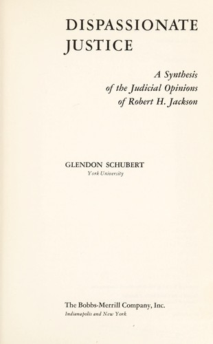 Dispassionate justice; a synthesis of the judicial opinions of Robert H. Jackson by