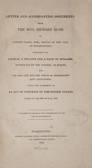 Cover of: Letter and accompanying documents from the Hon. Richard Rush to Joseph Gales, esq., mayor of the city of Washington