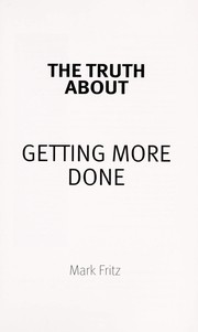 Cover of: The truth about getting more done