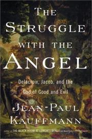 Cover of: The struggle with the angel: Delacroix, Jacob, and the God of good and evil