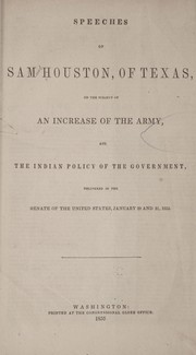 Cover of: Speeches of Sam Houston, of Texas, on the subject of an increase of the army, and the Indian policy of the government, delivered in the Senate of the United States, January 29 and 31, 1855