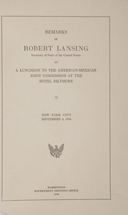 Cover of: Remarks of Robert Lansing, secretary of state of the United States, at a luncheon to the American-Mexican joint commission at the Hotel Biltmore, New York city, September 4, 1916