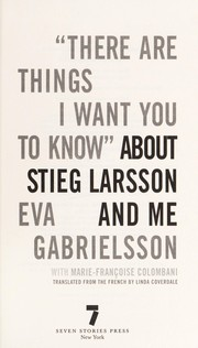 "Cover of: ""There are things I want you to know"" about Stieg Larsson and me 