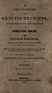 Cover of: A new collection of genuine receipts for the preparation and execution of curious arts, and interesting experiments, medical and miscellaneous, domestic and agricultural
