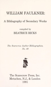 Cover of: William Faulkner, a bibliography of secondary works | Beatrice Ricks