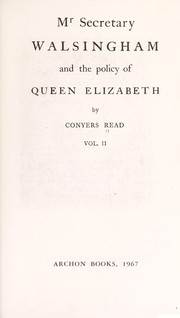 Mr. Secretary Walsingham and the policy of Queen Elizabeth by Conyers Read