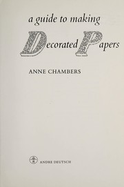 Cover of: A guide to making decorated papers | Anne Chambers
