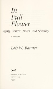 Cover of: In full flower: aging women, power, and sexuality : a history
