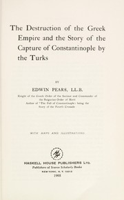 Cover of: The destruction of the Greek Empire and the story of the capture of Constantinople by the Turks. | Pears, Edwin Sir