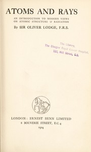 Cover of: Atoms and rays | Lodge, Oliver Sir