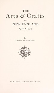 Cover of: The arts & crafts in New England, 1704-1775