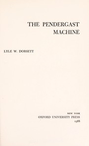 The Pendergast machine by Lyle W. Dorsett