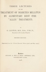 Cover of: Three lectures on the treatment of diabetes mellitus by alimentary rest (the Allen treatment) | O. Leyton