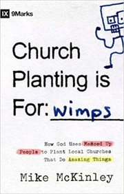 Cover of: Church Planting Is for Wimps: How God Uses Messed-up People to Plant Ordinary Churches That Do Extraordinary Things (9marks) |