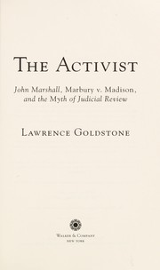 Cover of: The activist: John Marshall, Marbury v. Madison, and the myth of judicial review