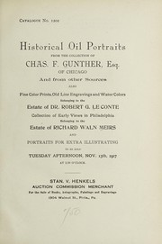 Cover of: Historical oil portraits from the collection of Chas. F. Gunther, Esq. of Chacago and from other sources, also fine color prints, old line engravings and water colors belonging to the estate of Dr. Robert G. Leconte, collection of early views in Phialdelphia belonging to the estate of Richard Waln Meirs and portraits for extra illustrating | Stan. V. Henkels (Firm)