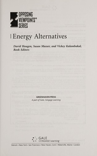 Energy alternatives by David Haugen, Susan Musser, and Vickey Kalambakal, book editors.