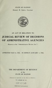 Cover of: An act in relation to judicial review of decisions of administrative agencies (known as the Administrative review act.) approved May 8, 1945 : in effect January 1, 1946 : the Department of Revenue of the State of Illinois ... | Illinois